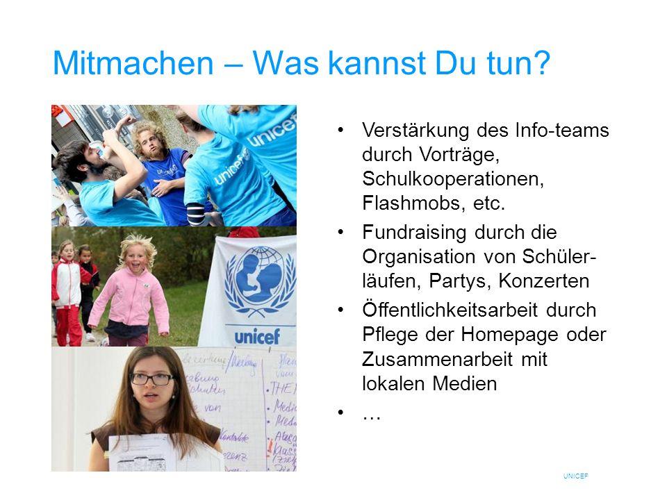 UNICEF Mitmachen – Was kannst Du tun? Verstärkung des Info-teams durch Vorträge, Schulkooperationen, Flashmobs, etc. Fundraising durch die Organisatio