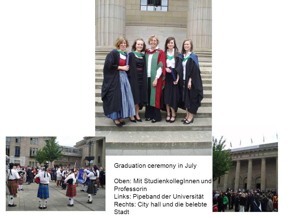Graduation ceremony in July Oben: Mit StudienkollegInnen und Professorin Links: Pipeband der Universität Rechts: City hall und die belebte Stadt