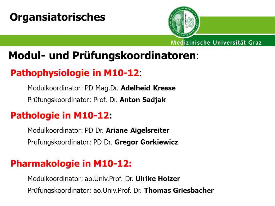 Modul- und Prüfungskoordinatoren : Pathophysiologie in M10-12: Modulkoordinator: PD Mag.Dr. Adelheid Kresse Prüfungskoordinator: Prof. Dr. Anton Sadja