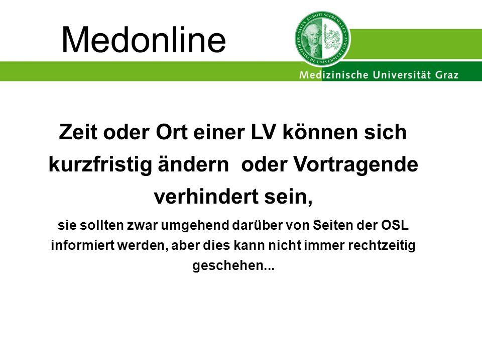 Medonline Zeit oder Ort einer LV können sich kurzfristig ändern oder Vortragende verhindert sein, sie sollten zwar umgehend darüber von Seiten der OSL informiert werden, aber dies kann nicht immer rechtzeitig geschehen...