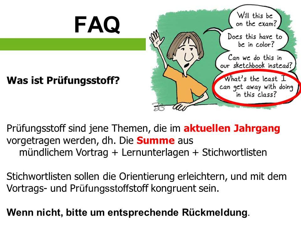 FAQ Was ist Prüfungsstoff? Prüfungsstoff sind jene Themen, die im aktuellen Jahrgang vorgetragen werden, dh. Die Summe aus mündlichem Vortrag + Lernun