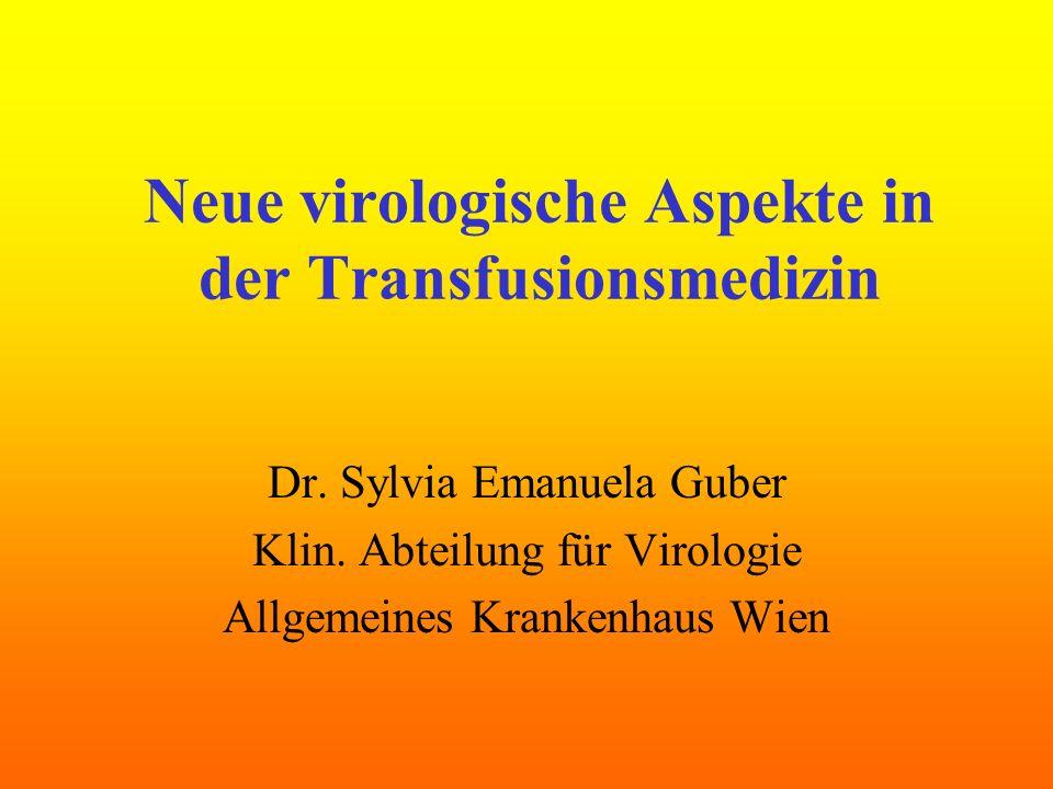 Neue virologische Aspekte in der Transfusionsmedizin Dr. Sylvia Emanuela Guber Klin. Abteilung für Virologie Allgemeines Krankenhaus Wien