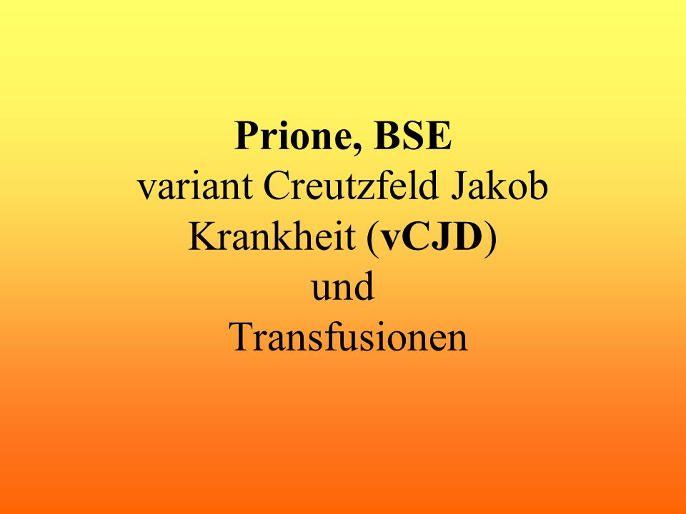 Prione, BSE variant Creutzfeld Jakob Krankheit (vCJD) und Transfusionen