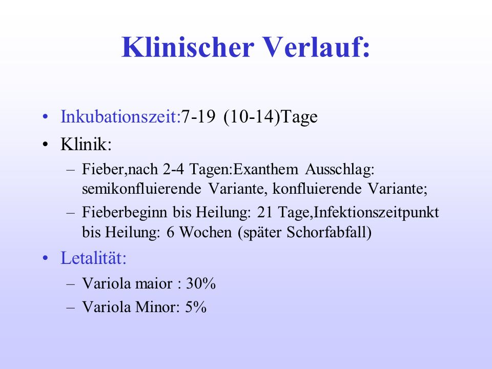 Klinischer Verlauf: Inkubationszeit:7-19 (10-14)Tage Klinik: –Fieber,nach 2-4 Tagen:Exanthem Ausschlag: semikonfluierende Variante, konfluierende Vari