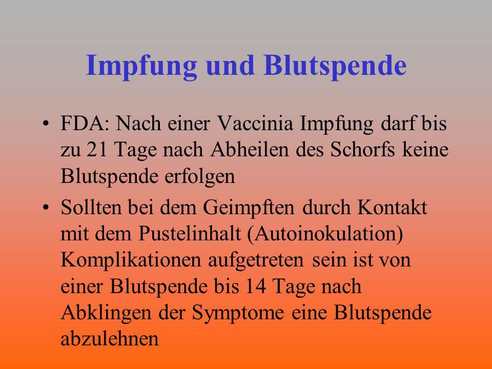 Impfung und Blutspende FDA: Nach einer Vaccinia Impfung darf bis zu 21 Tage nach Abheilen des Schorfs keine Blutspende erfolgen Sollten bei dem Geimpf