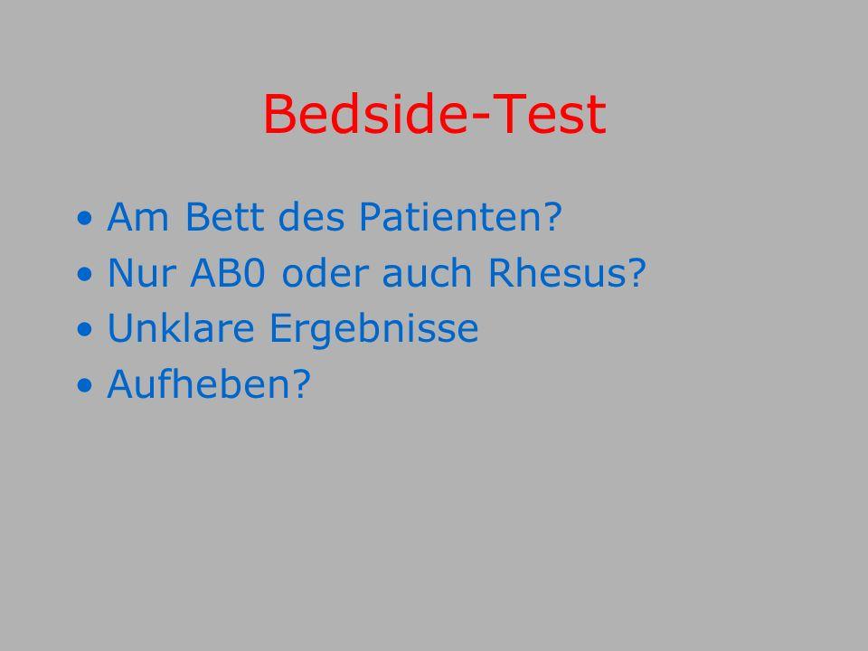 Bedside-Test Am Bett des Patienten? Nur AB0 oder auch Rhesus? Unklare Ergebnisse Aufheben?