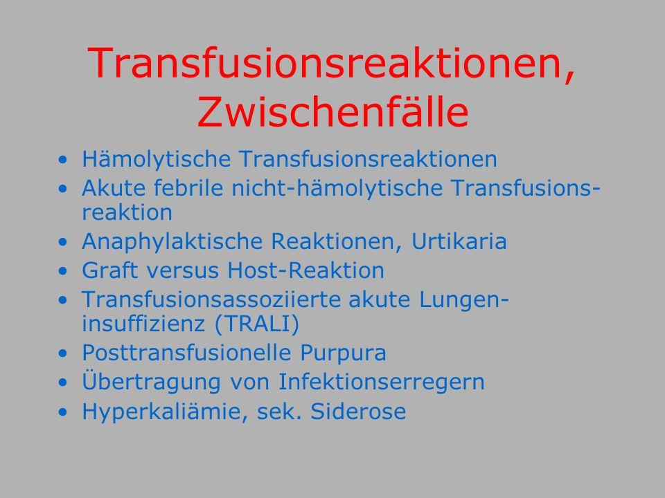Hämolytische Transfusionsreaktionen Akute febrile nicht-hämolytische Transfusions- reaktion Anaphylaktische Reaktionen, Urtikaria Graft versus Host-Reaktion Transfusionsassoziierte akute Lungen- insuffizienz (TRALI) Posttransfusionelle Purpura Übertragung von Infektionserregern Hyperkaliämie, sek.