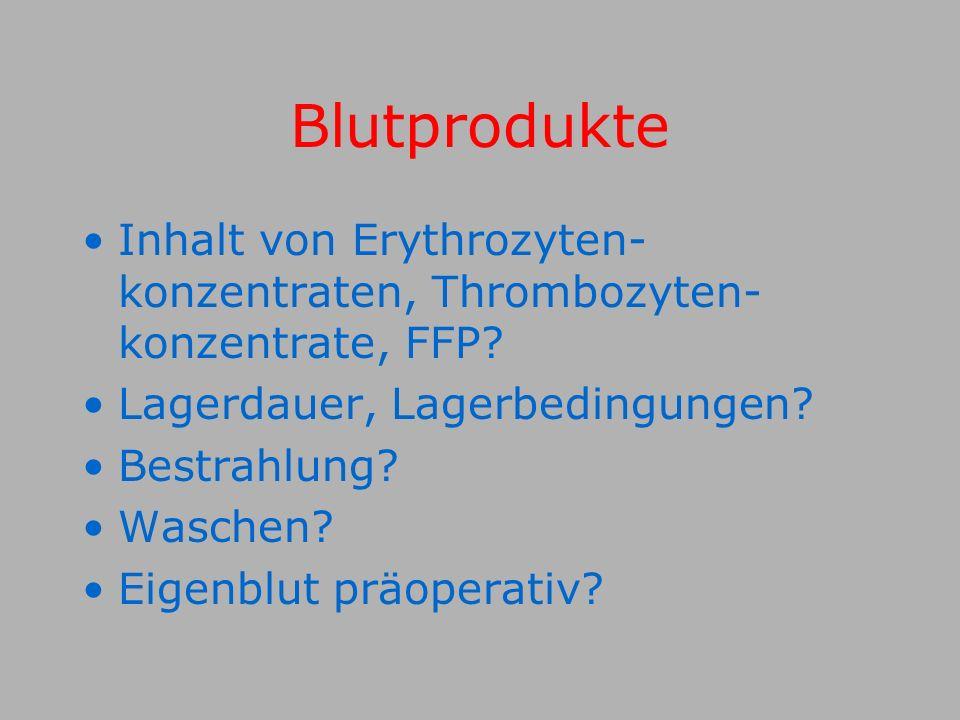Blutprodukte Inhalt von Erythrozyten- konzentraten, Thrombozyten- konzentrate, FFP.