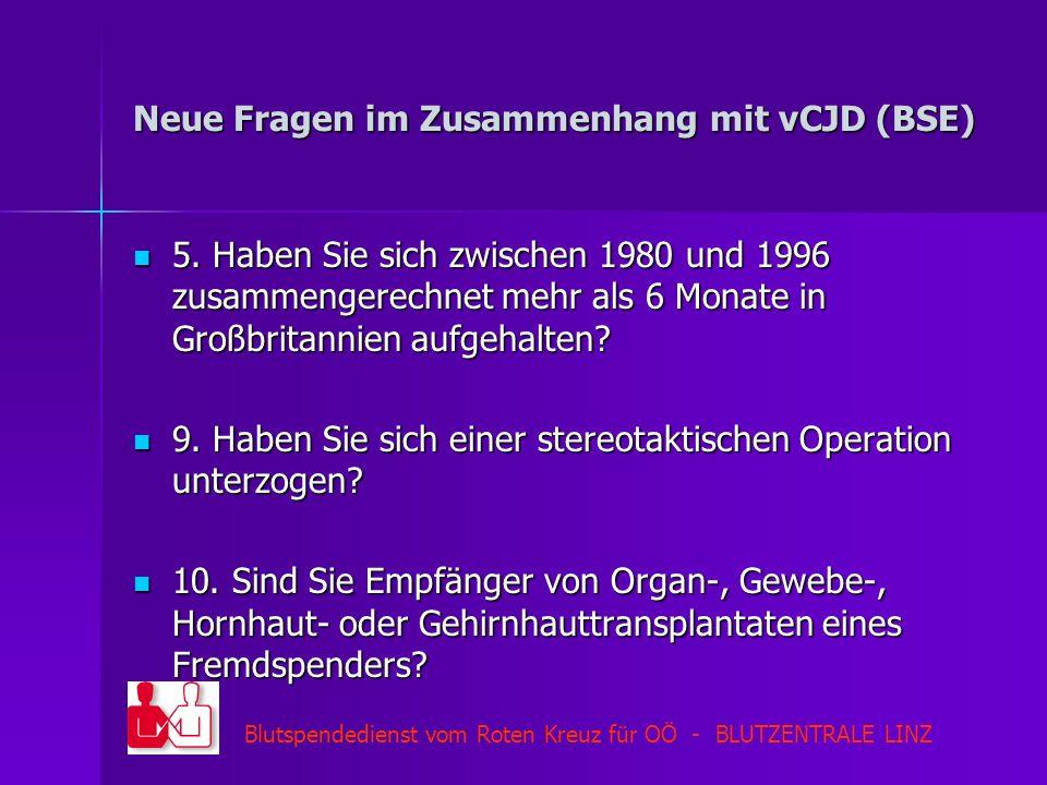 Blutspendedienst vom Roten Kreuz für OÖ - BLUTZENTRALE LINZ Neue Fragen im Zusammenhang mit vCJD (BSE) 5. Haben Sie sich zwischen 1980 und 1996 zusamm