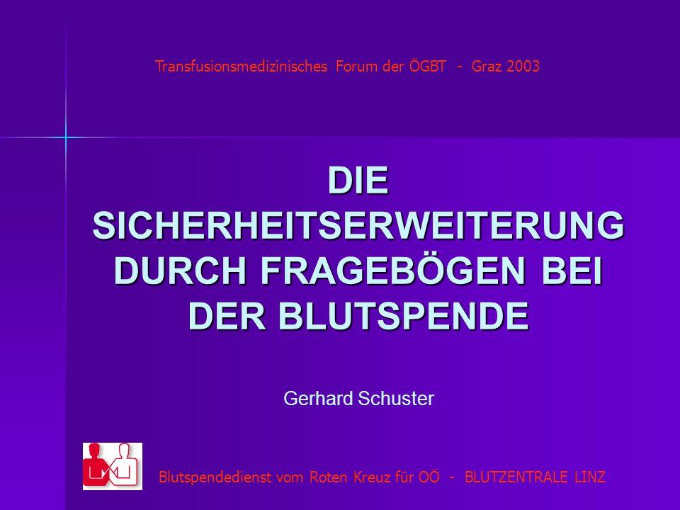 Blutspendedienst vom Roten Kreuz für OÖ - BLUTZENTRALE LINZ DIE SICHERHEITSERWEITERUNG DURCH FRAGEBÖGEN BEI DER BLUTSPENDE Gerhard Schuster Transfusio