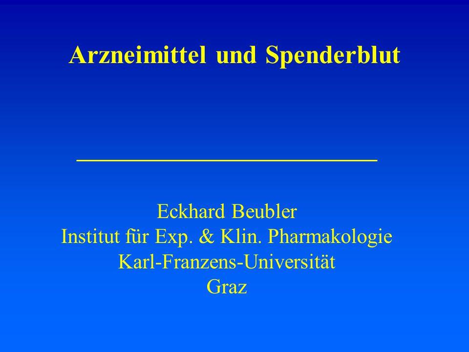 Arzneimittel und Spenderblut Eckhard Beubler Institut für Exp. & Klin. Pharmakologie Karl-Franzens-Universität Graz