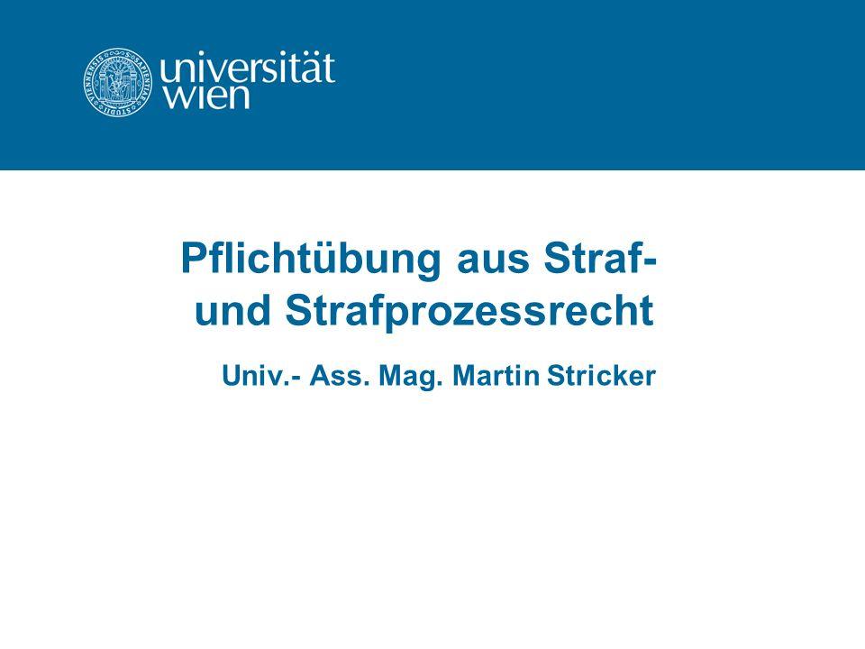 Pflichtübung aus Straf- und Strafprozessrecht Univ.- Ass. Mag. Martin Stricker