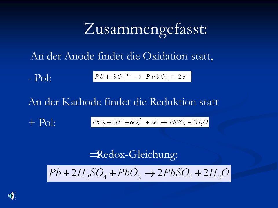 An der Anode findet die Oxidation statt, - Pol: An der Kathode findet die Reduktion statt + Pol: Redox-Gleichung: Zusammengefasst: