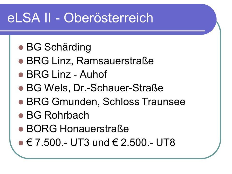 eLSA II - Oberösterreich BG Schärding BRG Linz, Ramsauerstraße BRG Linz - Auhof BG Wels, Dr.-Schauer-Straße BRG Gmunden, Schloss Traunsee BG Rohrbach BORG Honauerstraße 7.500.- UT3 und 2.500.- UT8