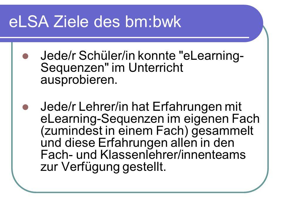 eLSA Ziele des bm:bwk Jede/r Schüler/in konnte eLearning- Sequenzen im Unterricht ausprobieren.