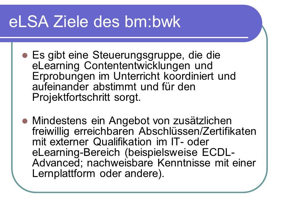 eLSA Ziele des bm:bwk Es gibt eine Steuerungsgruppe, die die eLearning Contententwicklungen und Erprobungen im Unterricht koordiniert und aufeinander abstimmt und für den Projektfortschritt sorgt.