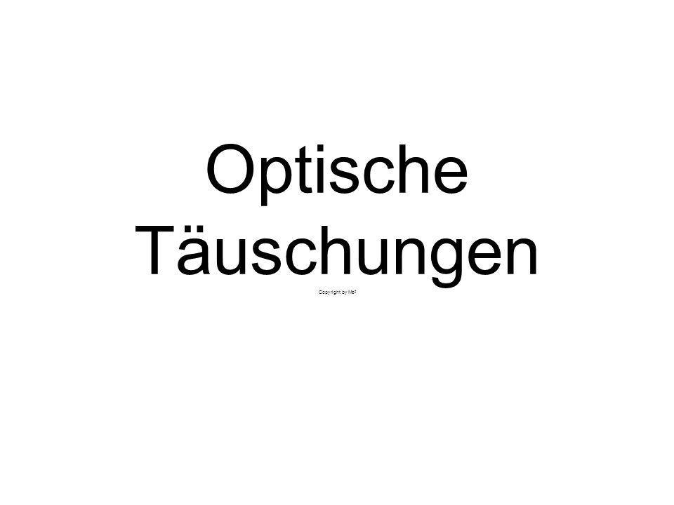 Optische Täuschungen Copyright by Mo²