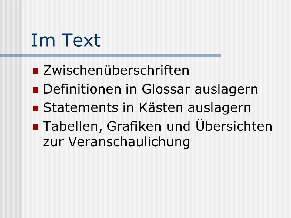 Im Text Zwischenüberschriften Definitionen in Glossar auslagern Statements in Kästen auslagern Tabellen, Grafiken und Übersichten zur Veranschaulichun