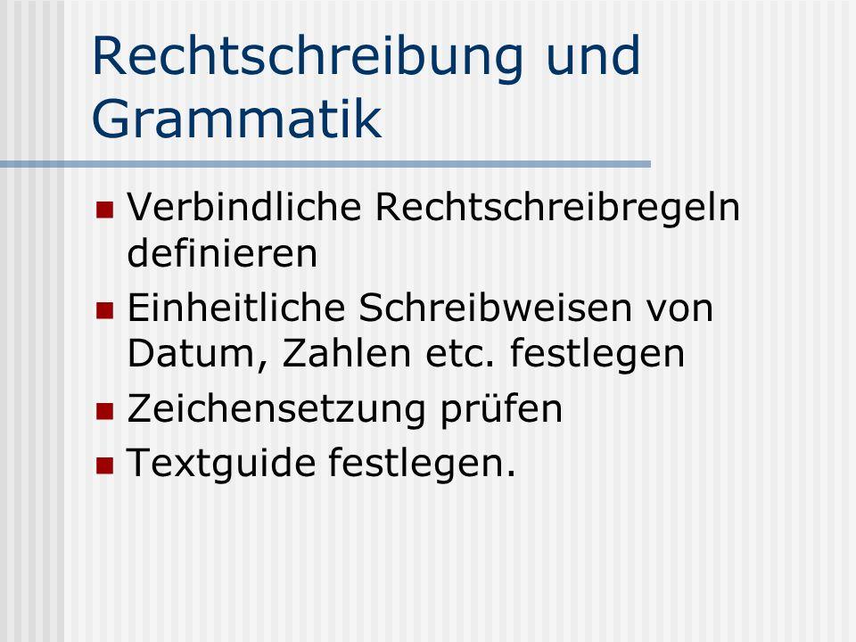 Rechtschreibung und Grammatik Verbindliche Rechtschreibregeln definieren Einheitliche Schreibweisen von Datum, Zahlen etc. festlegen Zeichensetzung pr
