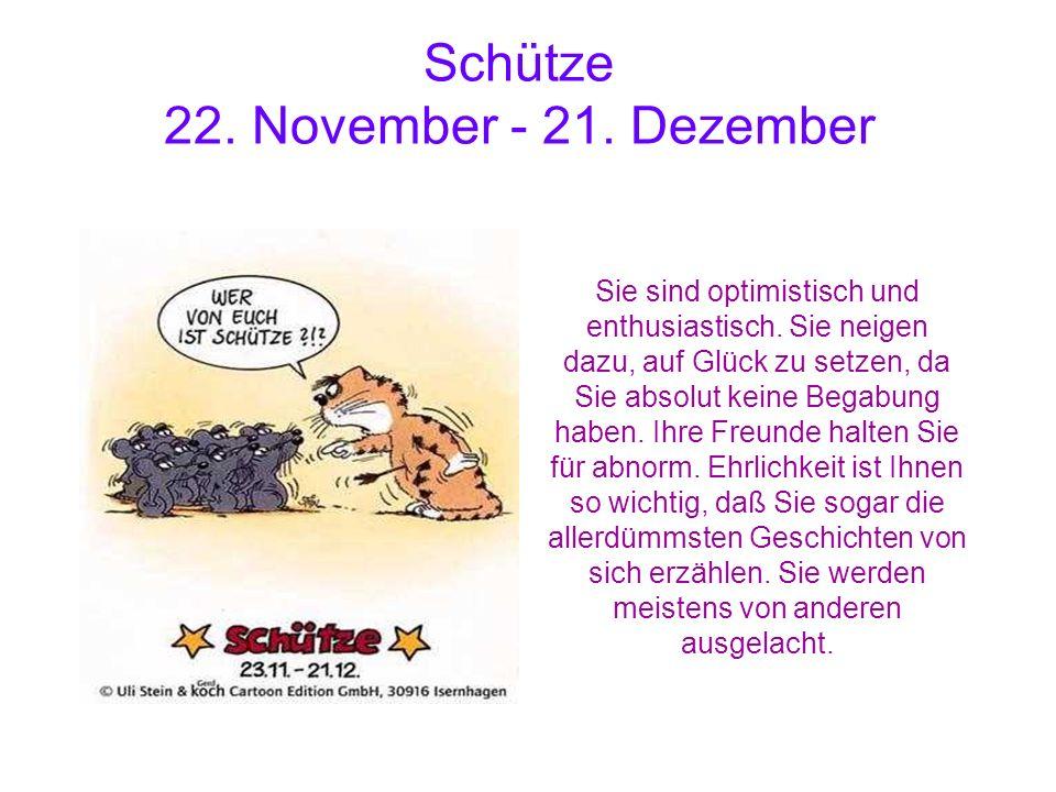 Schütze 22. November - 21. Dezember Sie sind optimistisch und enthusiastisch. Sie neigen dazu, auf Glück zu setzen, da Sie absolut keine Begabung habe