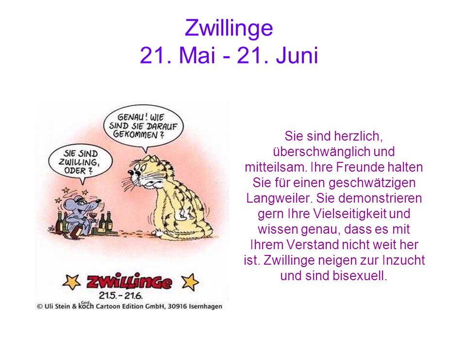 Zwillinge 21. Mai - 21. Juni Sie sind herzlich, überschwänglich und mitteilsam. Ihre Freunde halten Sie für einen geschwätzigen Langweiler. Sie demons