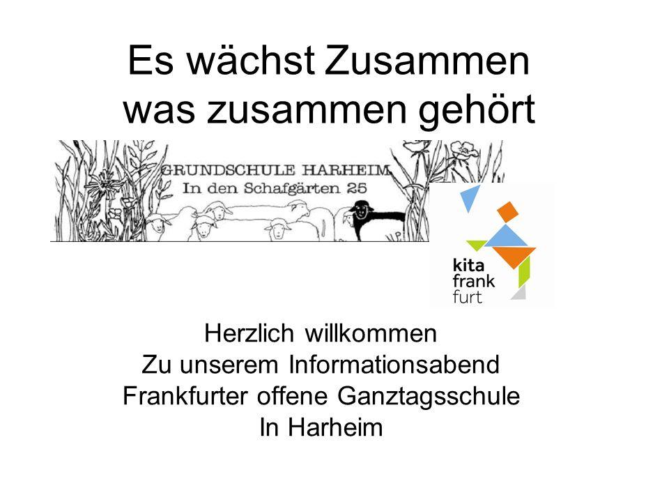 Es wächst Zusammen was zusammen gehört Herzlich willkommen Zu unserem Informationsabend Frankfurter offene Ganztagsschule In Harheim