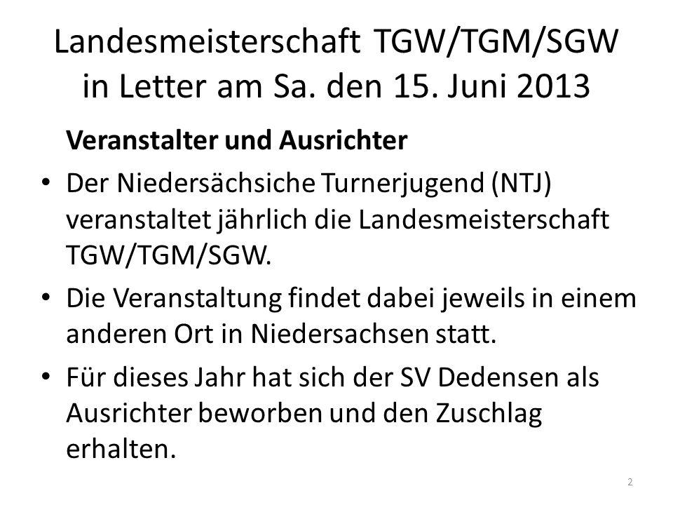 Landesmeisterschaft TGW/TGM/SGW in Letter am Sa. den 15. Juni 2013 Veranstalter und Ausrichter Der Niedersächsiche Turnerjugend (NTJ) veranstaltet jäh