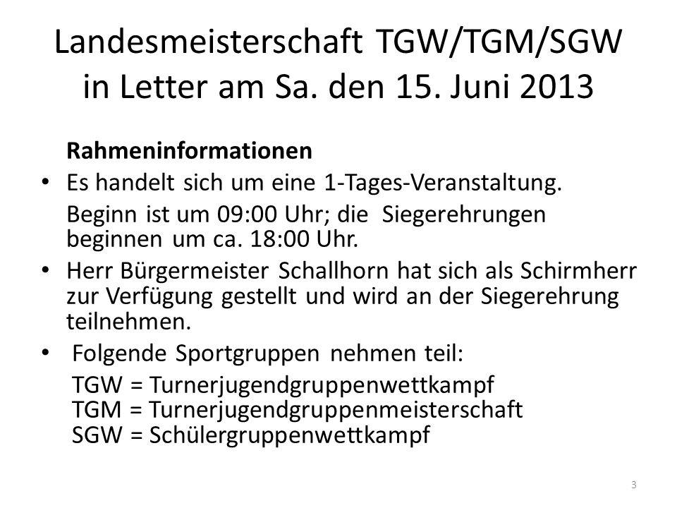Landesmeisterschaft TGW/TGM/SGW in Letter am Sa. den 15. Juni 2013 Rahmeninformationen Es handelt sich um eine 1-Tages-Veranstaltung. Beginn ist um 09