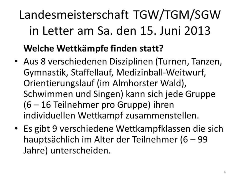 Landesmeisterschaft TGW/TGM/SGW in Letter am Sa. den 15. Juni 2013 Welche Wettkämpfe finden statt? Aus 8 verschiedenen Disziplinen (Turnen, Tanzen, Gy