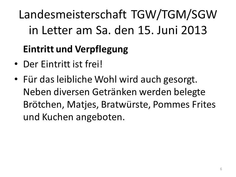 Landesmeisterschaft TGW/TGM/SGW in Letter am Sa. den 15. Juni 2013 Eintritt und Verpflegung Der Eintritt ist frei! Für das leibliche Wohl wird auch ge