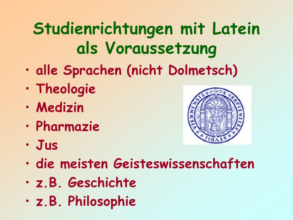 Studienrichtungen mit Latein als Voraussetzung alle Sprachen (nicht Dolmetsch) Theologie Medizin Pharmazie Jus die meisten Geisteswissenschaften z.B.