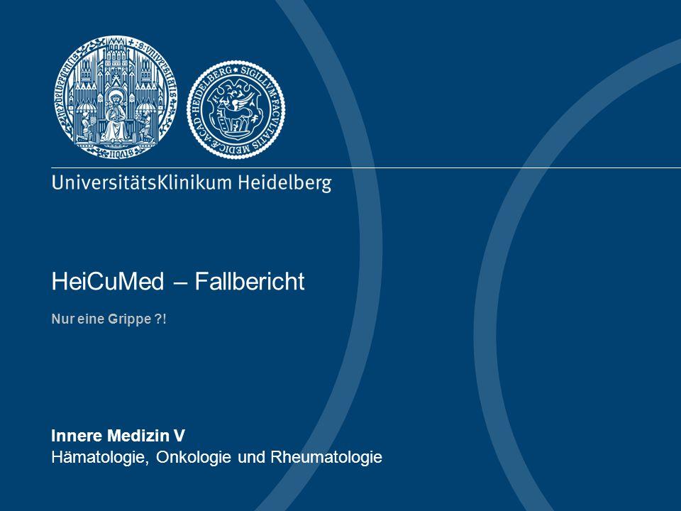 Innere Medizin V Hämatologie, Onkologie und Rheumatologie HeiCuMed – Fallbericht Nur eine Grippe ?!