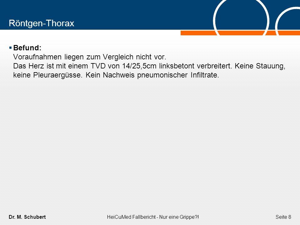 Dr. M. SchubertHeiCuMed Fallbericht - Nur eine Grippe?!Seite 8 Röntgen-Thorax Befund: Voraufnahmen liegen zum Vergleich nicht vor. Das Herz ist mit ei