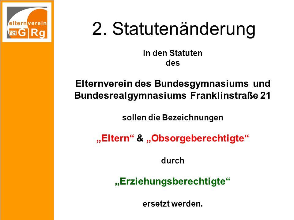2. Statutenänderung In den Statuten des Elternverein des Bundesgymnasiums und Bundesrealgymnasiums Franklinstraße 21 sollen die Bezeichnungen Eltern &
