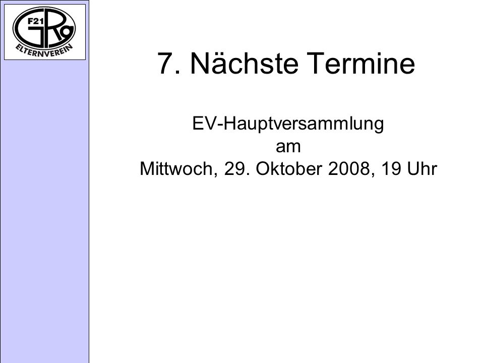 7. Nächste Termine EV-Hauptversammlung am Mittwoch, 29. Oktober 2008, 19 Uhr