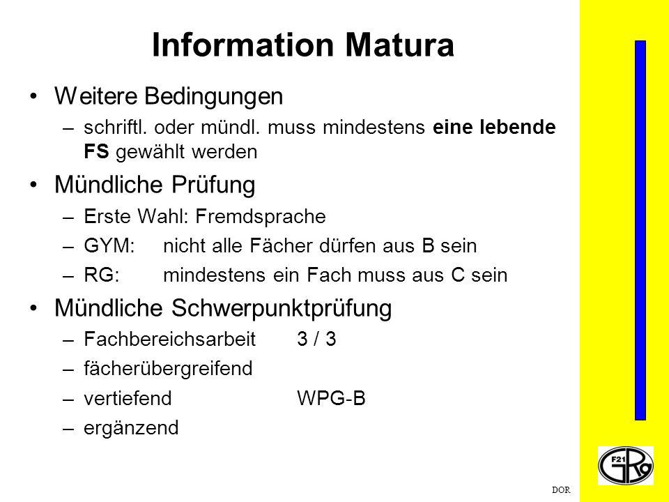 DOR Information Matura Weitere Bedingungen –schriftl. oder mündl. muss mindestens eine lebende FS gewählt werden Mündliche Prüfung –Erste Wahl: Fremds