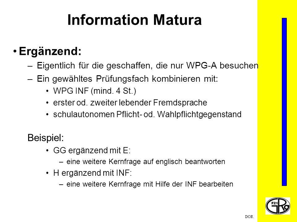 DOR Information Matura Ergänzend: –Eigentlich für die geschaffen, die nur WPG-A besuchen –Ein gewähltes Prüfungsfach kombinieren mit: WPG INF (mind.