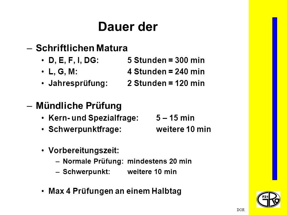 DOR Dauer der –Schriftlichen Matura D, E, F, I, DG:5 Stunden = 300 min L, G, M:4 Stunden = 240 min Jahresprüfung:2 Stunden = 120 min –Mündliche Prüfun