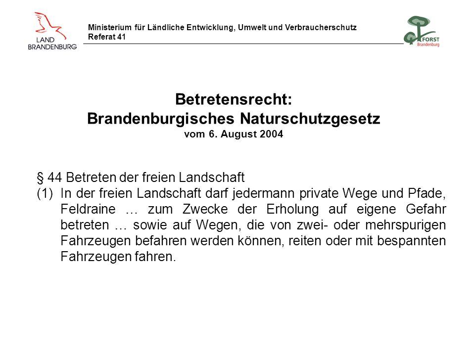 Ministerium für Ländliche Entwicklung, Umwelt und Verbraucherschutz Referat 41 Betretensrecht: Brandenburgisches Naturschutzgesetz vom 6. August 2004