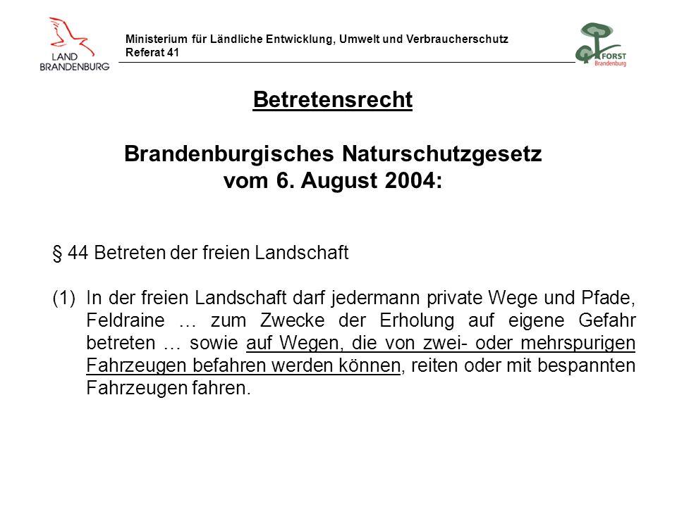 Ministerium für Ländliche Entwicklung, Umwelt und Verbraucherschutz Referat 41 Betretensrecht Brandenburgisches Naturschutzgesetz vom 6. August 2004: