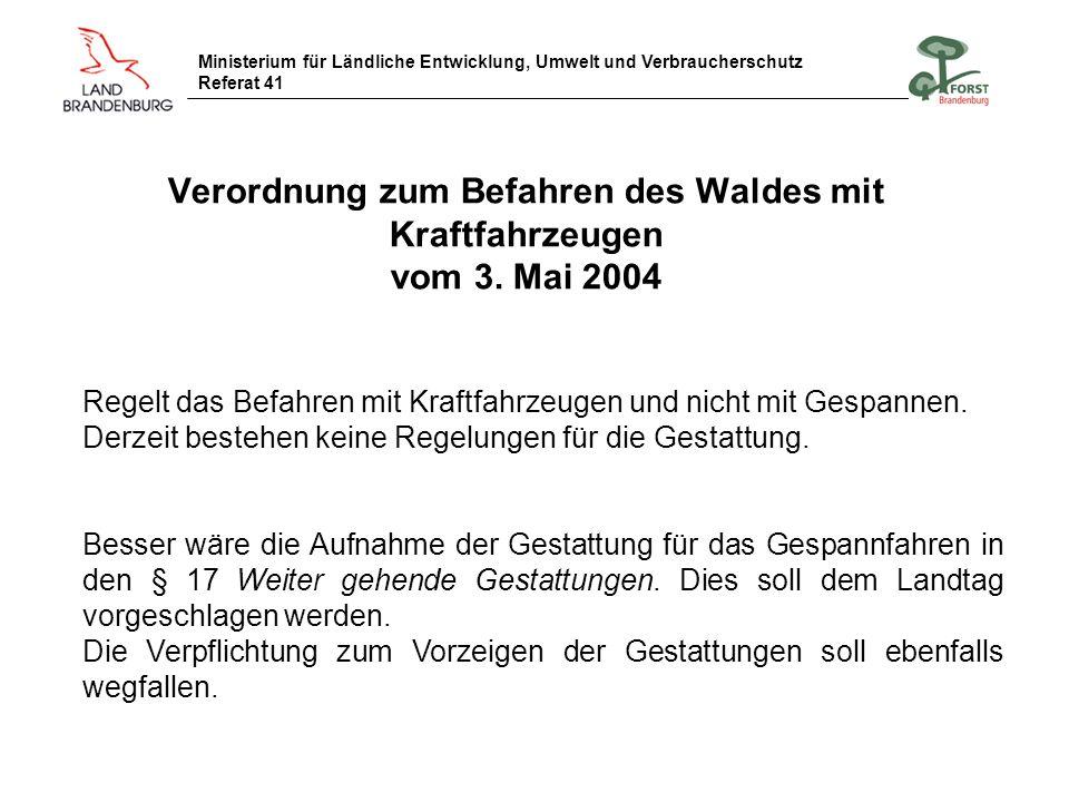 Ministerium für Ländliche Entwicklung, Umwelt und Verbraucherschutz Referat 41 Verordnung zum Befahren des Waldes mit Kraftfahrzeugen vom 3. Mai 2004