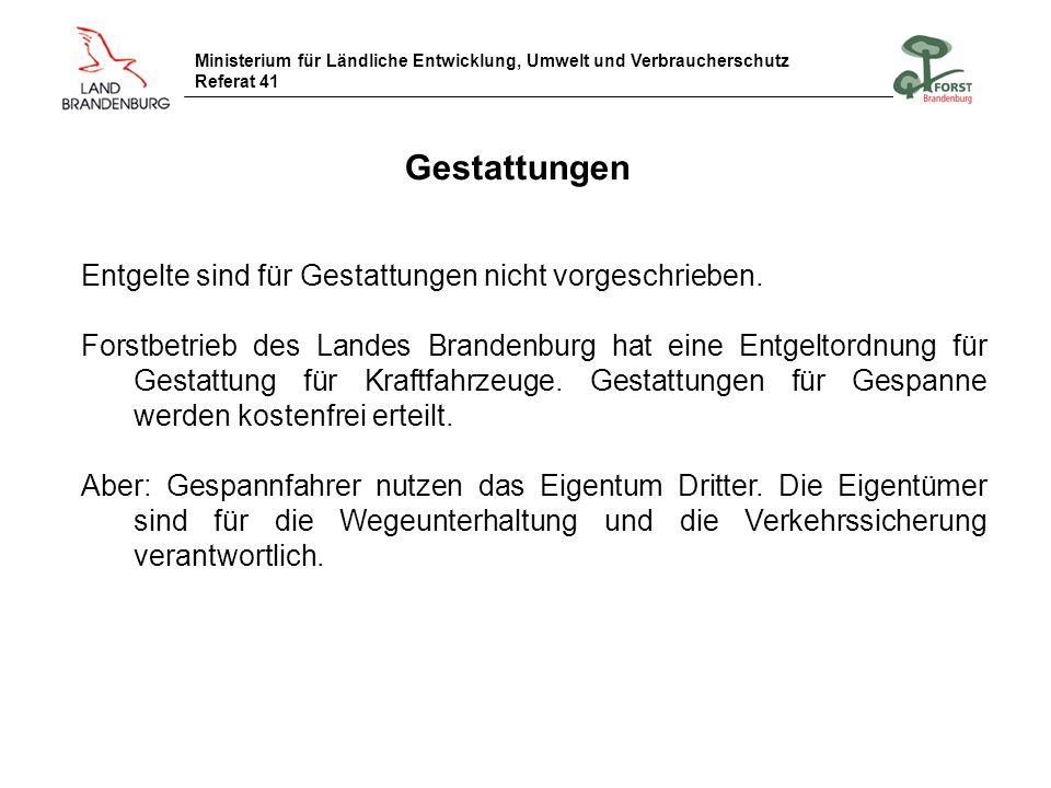 Ministerium für Ländliche Entwicklung, Umwelt und Verbraucherschutz Referat 41 Gestattungen Entgelte sind für Gestattungen nicht vorgeschrieben. Forst