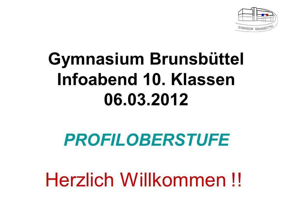 Gymnasium Brunsbüttel Infoabend 10. Klassen 06.03.2012 PROFILOBERSTUFE Herzlich Willkommen !!