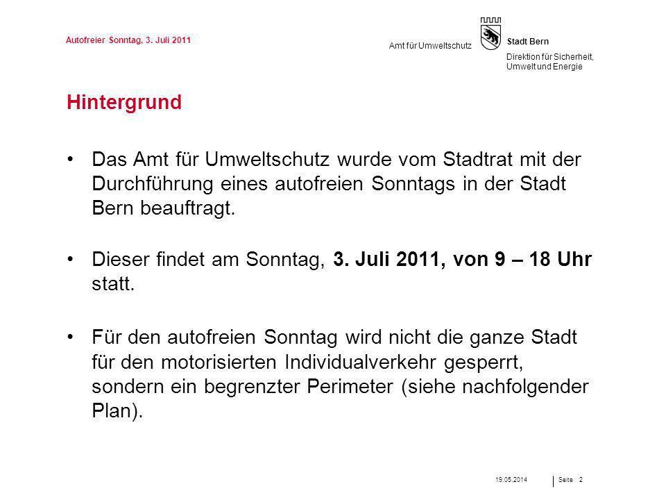 Seite Stadt Bern Direktion für Sicherheit, Umwelt und Energie Amt für Umweltschutz Autofreier Sonntag, 3. Juli 2011 219.05.2014 Hintergrund Das Amt fü