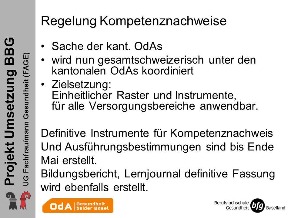 Projekt Umsetzung BBG UG Fachfrau/mann Gesundheit (FAGE) Sache der kant. OdAs wird nun gesamtschweizerisch unter den kantonalen OdAs koordiniert Ziels