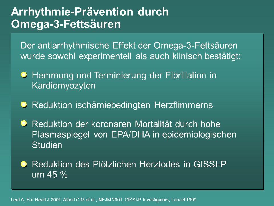 Arrhythmie-Prävention durch Omega-3-Fettsäuren Leaf A, Eur Heart J 2001; Albert C M et al., NEJM 2001, GISSI-P Investigators, Lancet 1999 Der antiarrh