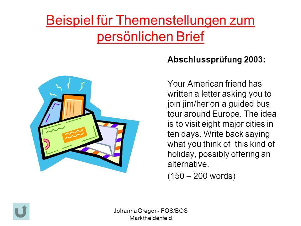 Johanna Gregor - FOS/BOS Marktheidenfeld Beispiel für Themenstellungen zum persönlichen Brief Abschlussprüfung 2003: Your American friend has written a letter asking you to join jim/her on a guided bus tour around Europe.