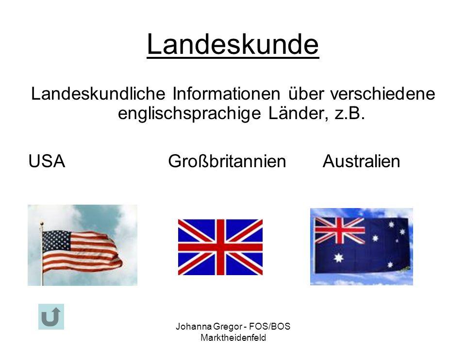 Johanna Gregor - FOS/BOS Marktheidenfeld Landeskunde Landeskundliche Informationen über verschiedene englischsprachige Länder, z.B.