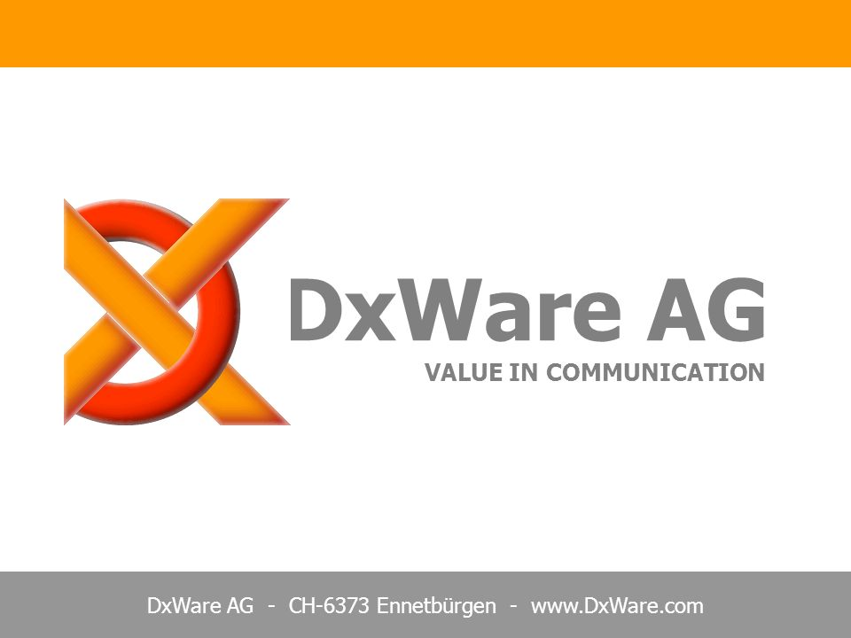 DxWare AG - CH-6373 Ennetbürgen - www.DxWare.com DxWare AG VALUE IN COMMUNICATION