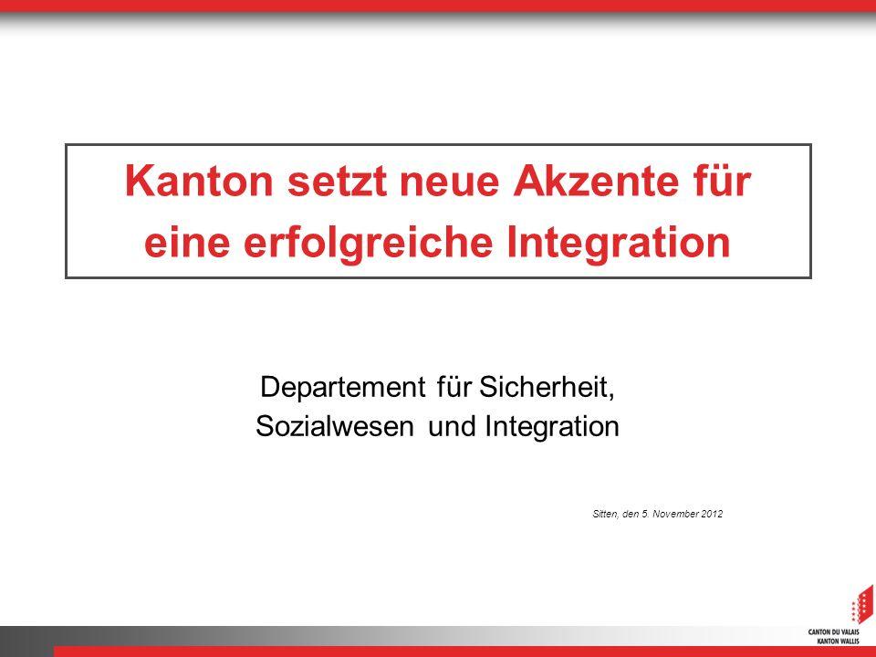 Kanton setzt neue Akzente für eine erfolgreiche Integration Departement für Sicherheit, Sozialwesen und Integration Sitten, den 5.